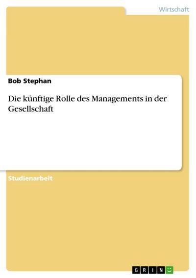 Die künftige Rolle des Managements in der Gesellschaft