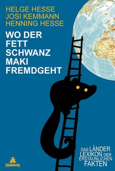 Wo der Fettschwanzmaki fremdgeht; Das Länderlexikon der erstaunlichen Fakten; Ill. v. Buckard, Jan; Deutsch