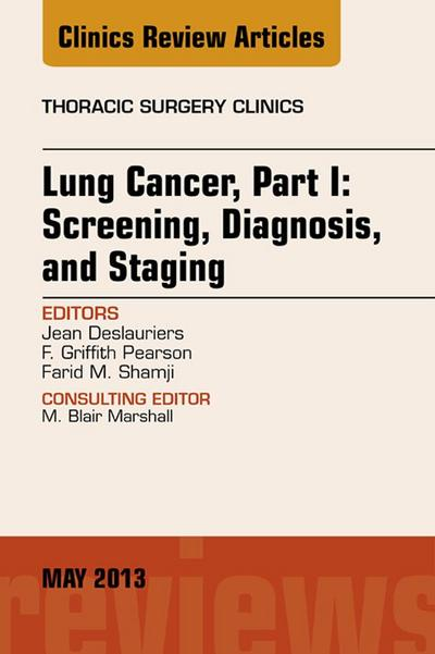 Lung Cancer, Part I: Screening, Diagnosis, and Staging, An Issue of Thoracic Surgery Clinics