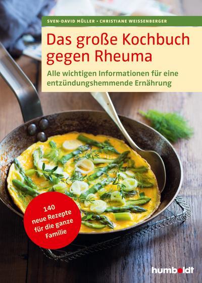 Das große Kochbuch gegen Rheuma: Alle wichtigen Informationen für eine entzündungshemmende Ernährung. 140 neue Rezepte für die ganze Familie