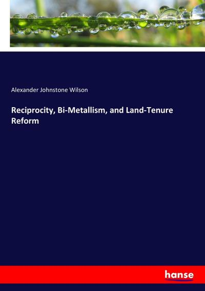 Reciprocity, Bi-Metallism, and Land-Tenure Reform