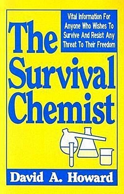The Survival Chemist: Vital Information for Anyone Who Wishes to Survive and Resist Any Threat to Their Freedom