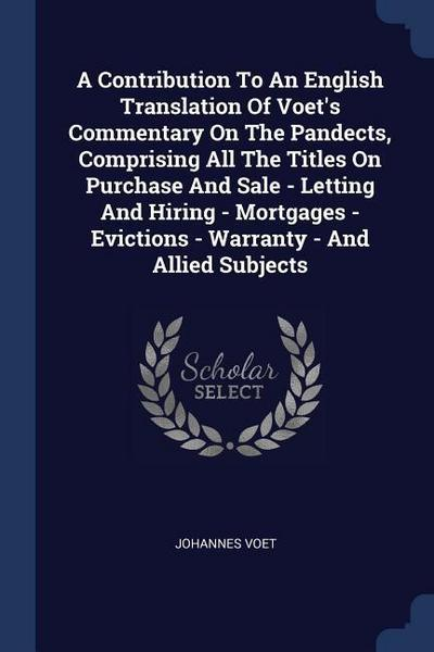 A Contribution to an English Translation of Voet's Commentary on the Pandects, Comprising All the Titles on Purchase and Sale - Letting and Hiring - M