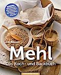 Mehl - Das Koch- & Backbuch; Special: Getreid ...