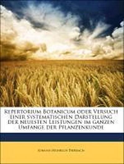 Repertorium Botanicum oder Versuch einer systematischen Darstellung der neuesten Leistungen im ganzen Umfange der Pflanzenkunde