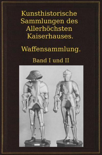 Kunsthistorische Sammlungen des Allerhöchsten Kaiserhauses. Waffensammlung.