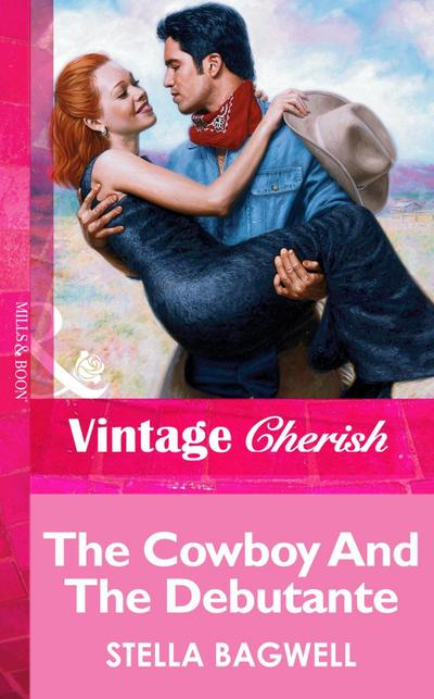 The Cowboy And The Debutante (Mills & Boon Vintage Cherish)