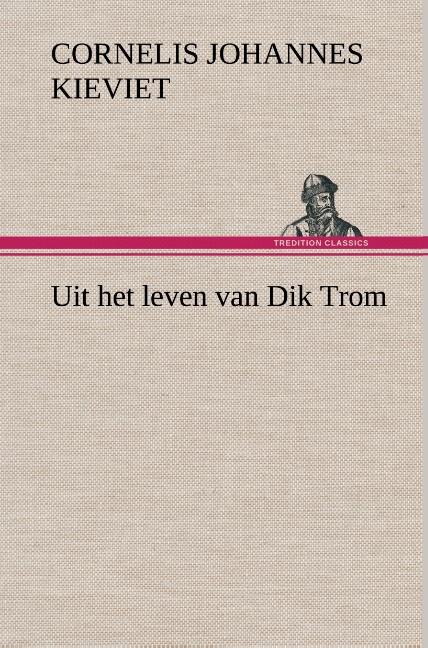 Uit het leven van Dik Trom, Cornelis Johannes Kieviet