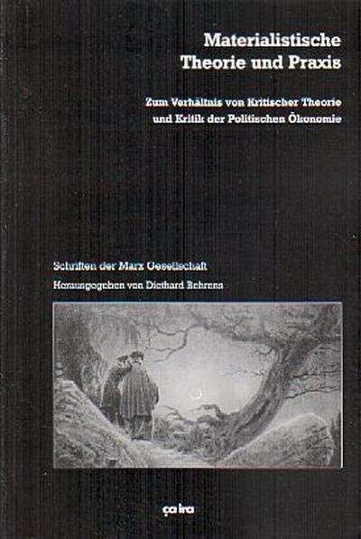 Materialistische Theorie und Praxis: Zum Verhältnis von Kritischer Theorie und Kritik der Politischen Ökonomie