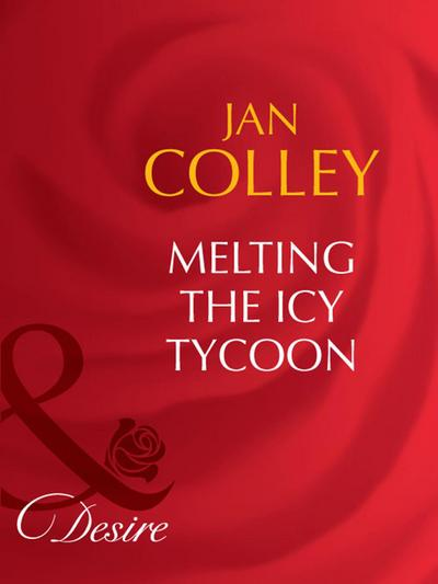 Melting The Icy Tycoon (Mills & Boon Desire)
