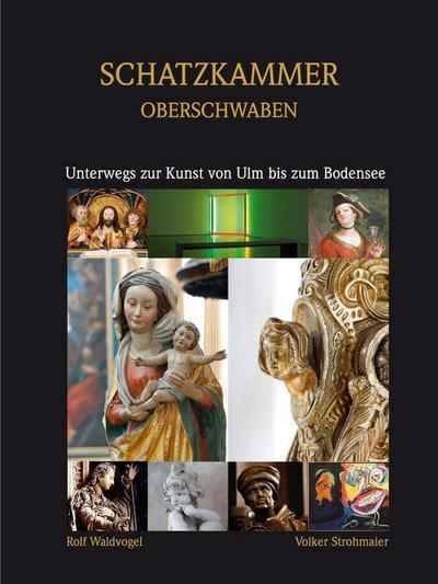 Schatzkammer Oberschwaben: Unterwegs zur Kunst zwischen Ulm und dem Bodensee