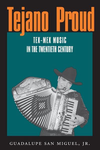 Tejano Proud: Tex-Mex Music in the Twentieth Century