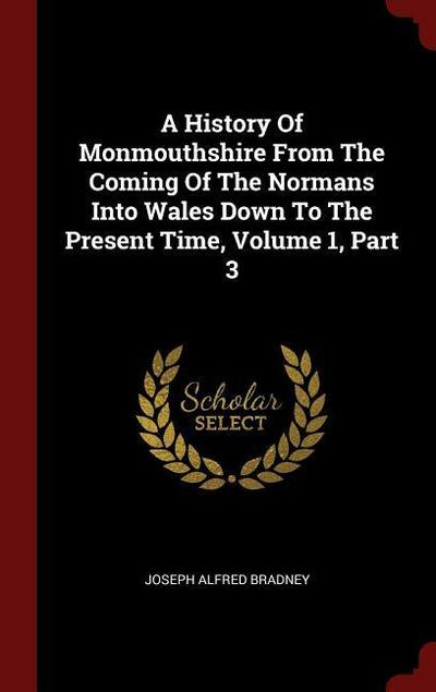 A History of Monmouthshire from the Coming of the Normans Into Wales Down to the Present Time, Volume 1, Part 3