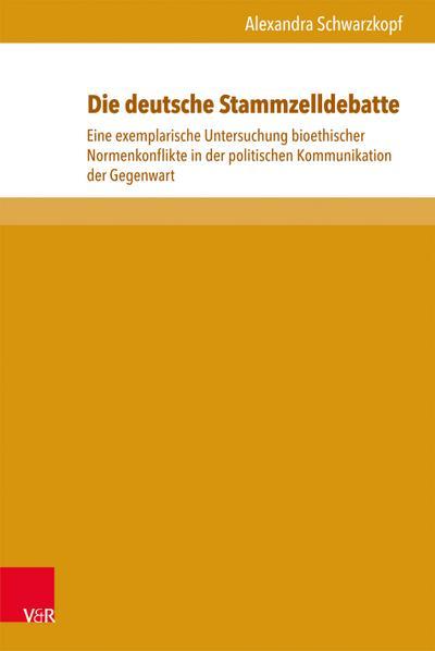 Die deutsche Stammzelldebatte: Eine exemplarische Untersuchung bioethischer Normenkonflikte in der politischen Kommunikation der Gegenwart (Schriften zur politischen Kommunikation, Bd. 15)