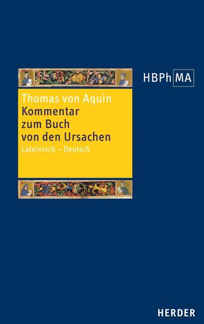 Herders Bibliothek der Philosophie des Mittelalters (HBPhMA) Expositio super Librum de causis. Kommentar zum Buch von den Ursachen