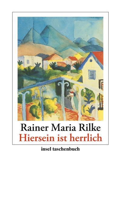 'Hiersein ist herrlich': Gedichte, Erzählungen, Briefe (insel taschenbuch)