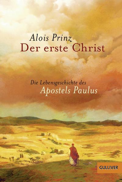 Der erste Christ: Die Lebensgeschichte des Apostels Paulus