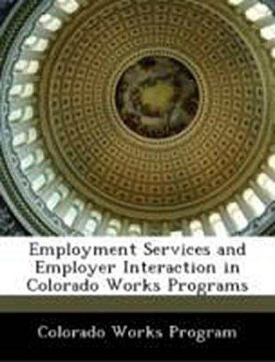 Colorado Works Program: Employment Services and Employer Int