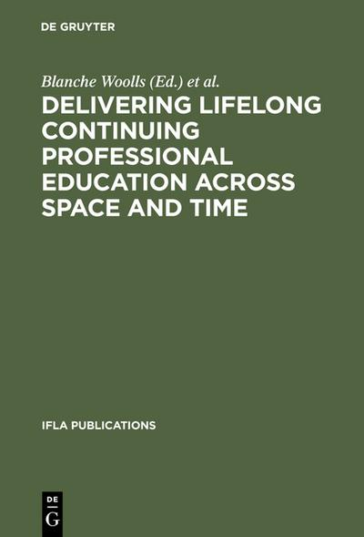 Delivering Lifelong Continuing Professional Education Across Space and Time: The Fourth World Conference on Continuing Professional Education for the ... Science Professions (IFLA Publications)