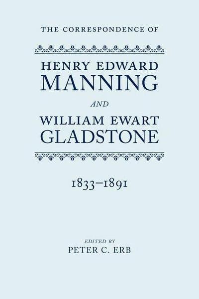The Correspondence of Henry Edward Manning and William Ewart Gladstone: The Complete Correspondence 1833-1891
