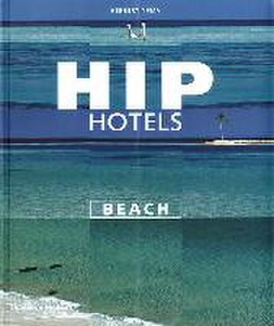 Hip Hotels Beach - Thames & Hudson Ltd - Taschenbuch, Englisch, Herbert Ypma, ,