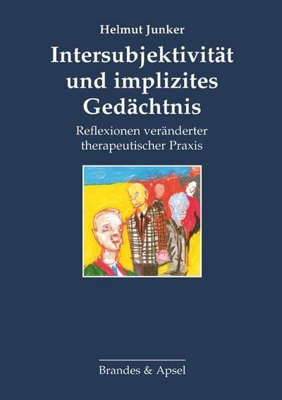 Intersubjektivität und implizites Gedächtnis; Reflexionen veränderter therapeutischer Praxis   ; Deutsch