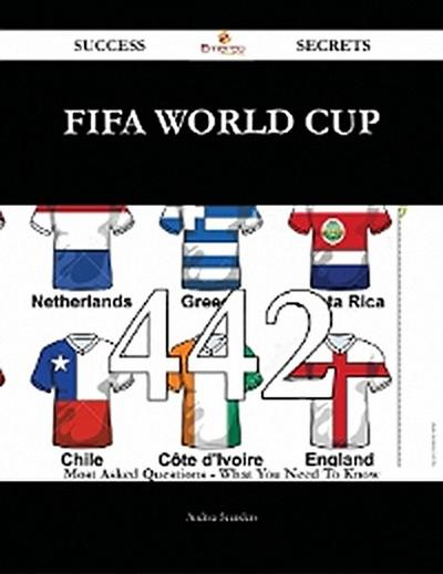 FIFA World Cup 442 Success Secrets - 442 Most Asked Questions On FIFA World Cup - What You Need To Know
