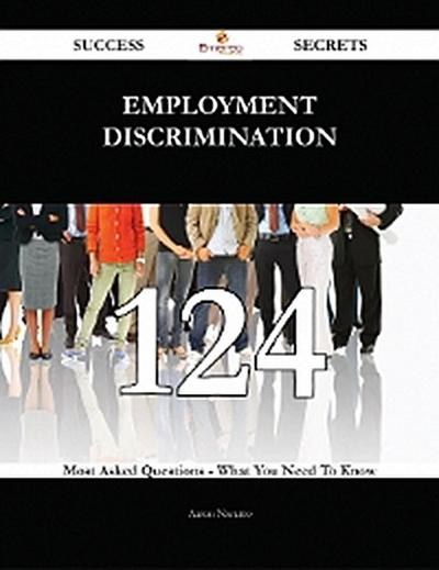 Employment discrimination 124 Success Secrets - 124 Most Asked Questions On Employment discrimination - What You Need To Know