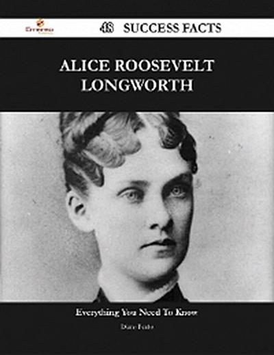 Alice Roosevelt Longworth 48 Success Facts - Everything you need to know about Alice Roosevelt Longworth