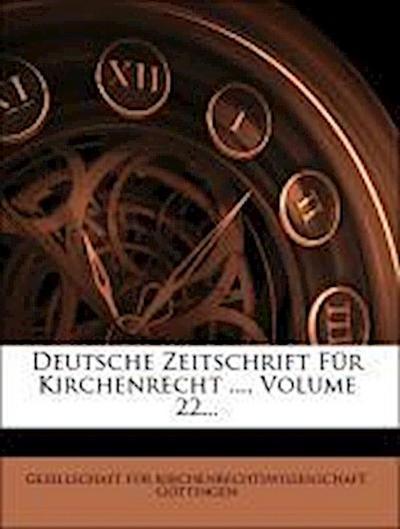 Deutsche Zeitschrift Für Kirchenrecht ..., Volume 22...