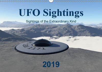 UFO Sightings - Sightings of the Extraordinary Kind (Wall Calendar 2019 DIN A3 Landscape)