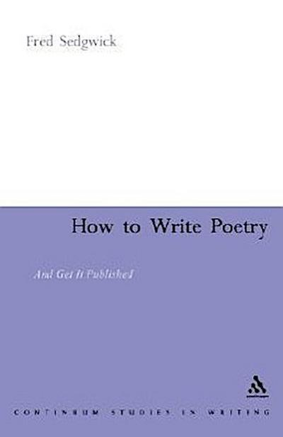 How to Write Poetry: And Get It Published
