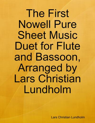 The First Nowell Pure Sheet Music Duet for Flute and Bassoon, Arranged by Lars Christian Lundholm