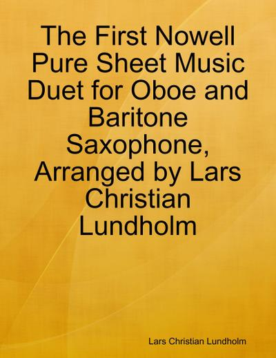 The First Nowell Pure Sheet Music Duet for Oboe and Baritone Saxophone, Arranged by Lars Christian Lundholm