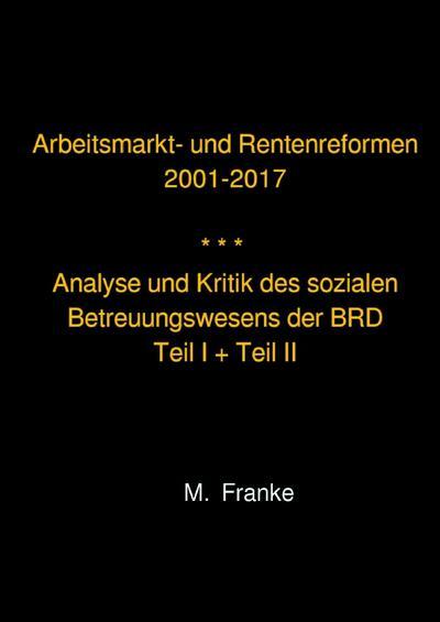 Arbeitsmarkt- und Rentenreformen 2001-2017 - überarbeitete Auflage 2018