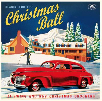 Headin' For The Christmas Ball - 31 Swing And R&B Christmas Crooners