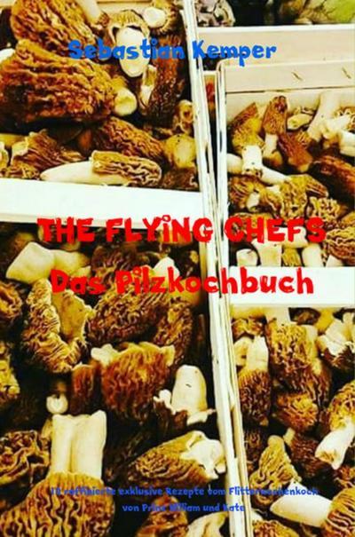 THE FLYING CHEFS Das Pilzkochbuch