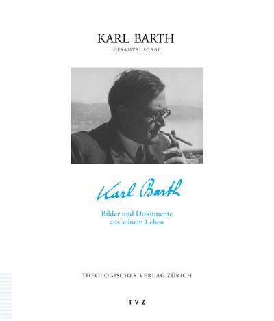Gesamtausgabe Karl Barth - Bilder und Dokumente aus seinem Leben