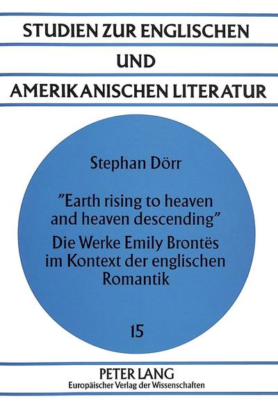 «Earth rising to heaven and heaven descending»- Die Werke Emily Brontës im Kontext der englischen Romantik