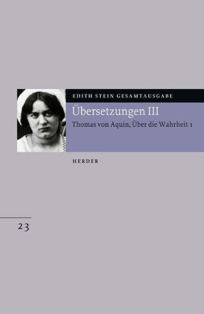 Gesamtausgabe. Übersetzungen III: Thomas von Aquin,  Über die Wahrheit 1