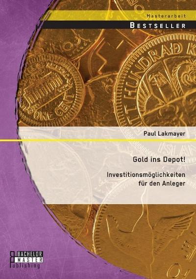 Gold ins Depot! Investitionsmöglichkeiten für den Anleger