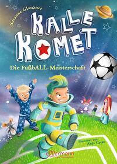 Kalle Komet. Die FußbALL-Meisterschaft; Ill. v. Grote, Anja; Deutsch; 60 farb. Abb. 60 Ill.