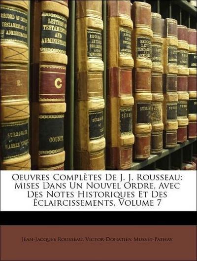 Oeuvres Complètes De J. J. Rousseau: Mises Dans Un Nouvel Ordre, Avec Des Notes Historiques Et Des Éclaircissements, Volume 7