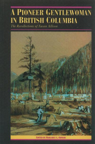 A Pioneer Gentlewoman in British Columbia: The Recollections of Susan Allison