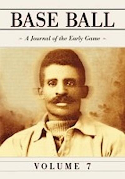 Base Ball: A Journal of the Early Game, Vol. 7