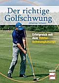 Der richtige Golfschwung; Erfolgreich mit dem ...