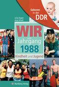 Geboren in der DDR. Wir vom Jahrgang 1988 Kindheit und Jugend