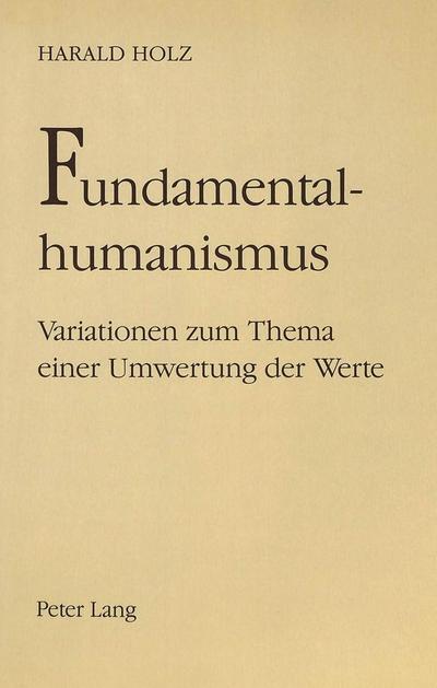 Fundamentalhumanismus: Variationen zum Thema einer Umwertung der Werte