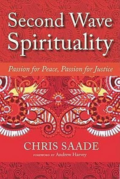 Second Wave Spirituality: Passion for Peace, Passion for Justice: Exposition and Anthology