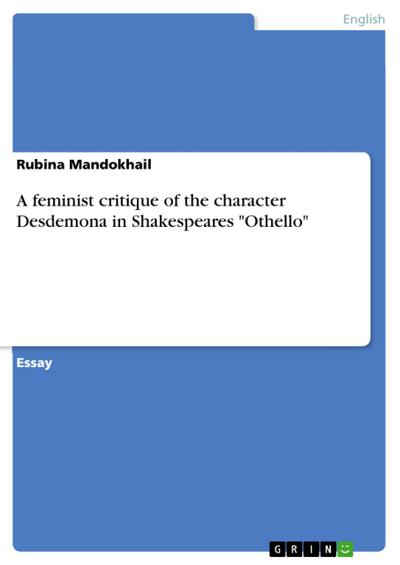 A feminist critique of the character Desdemona in Shakespeares